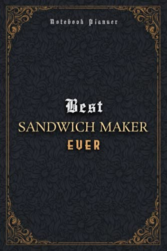 Sandwich Maker Notebook Planner - Luxury Best Sandwich Maker Ever Job Title Working Cover: 6x9 inch, A5, Business, Daily, Meal, 5.24 x 22.86 cm, 120 Pages, Journal, Pocket, Home Budget