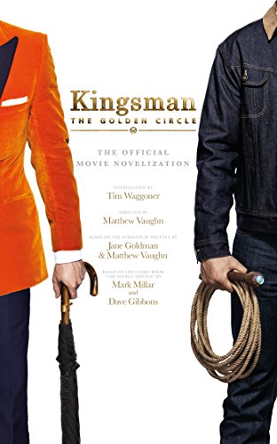 Kingsman: The Golden Circle: The Official Movie Novelization (English Edition)