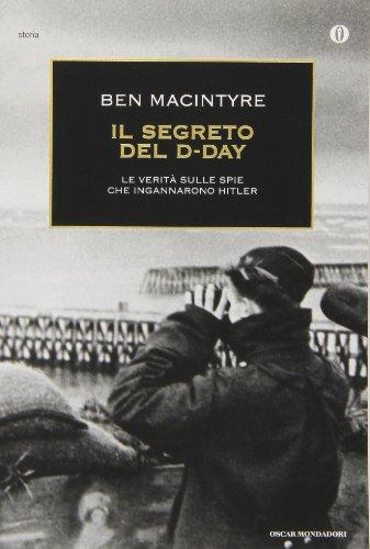 Il segreto del D-Day. La verità sulle spie che ingannarono Hitler