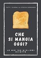 le mie 100 migliori ricette: che si mangia oggi?: ricettario personalizzato con indice   quaderno delle 100 migliori ricette con indice