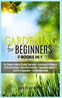 Gardening for Beginners: 7 Books in 1 - The Complete Guide to Grow Vegetables + Greenhouse gardening + Vertical gardening + Raised bed + Hydroponic Gardens + Aquaponics secrets + Growing Mushorooms