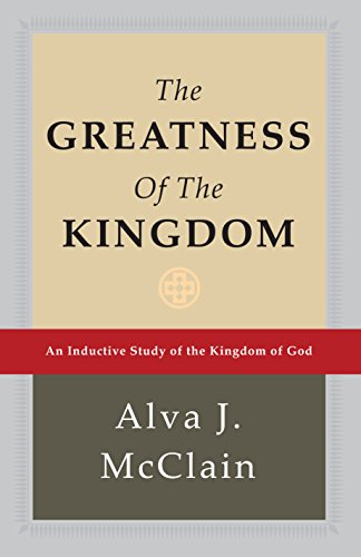 Greatness of the Kingdom, The: An Inductive Study of the Kingdom of God