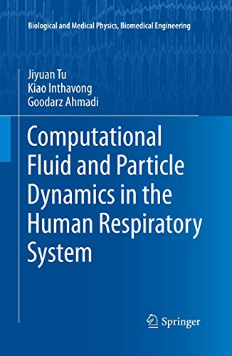 Computational Fluid and Particle Dynamics in the Human Respiratory System (Biological and Medical Physics, Biomedical Engineering)