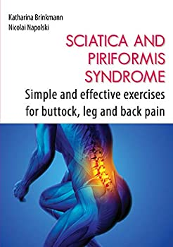 Sciatica and Piriformis Syndrome  Simple and Effective Techniques for Buttock Leg and Back Pain