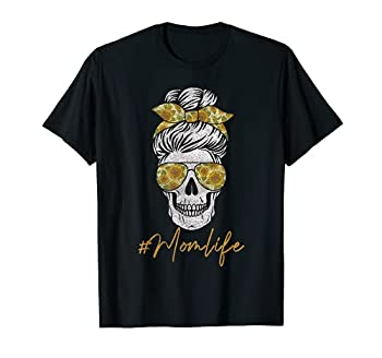 Mom Life Sugar Skull Sunflower Sunglasses Messy Bun Women T-Shirt