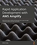 Rapid Application Development with AWS Amplify: Build cloud-native mobile and web apps from scratch through continuous delivery and test automation (English Edition)