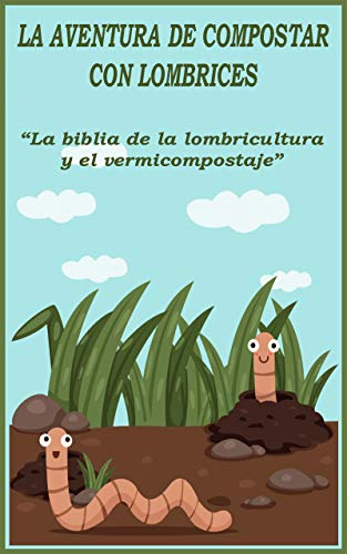 La aventura de compostar con lombrices: 'La biblia de la lombricultura y el vermicompostaje'