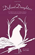 Defiant Daughters: 21 Women on Art, Activism, Animals, and the Sexual Politics of Meat by Carol J. Adams (foreword) (2013) Paperback