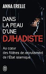 Dans la peau d'une djihadiste - Enquête au coeur des filières de recrutement de l'Etat islamique d'Anna Erelle