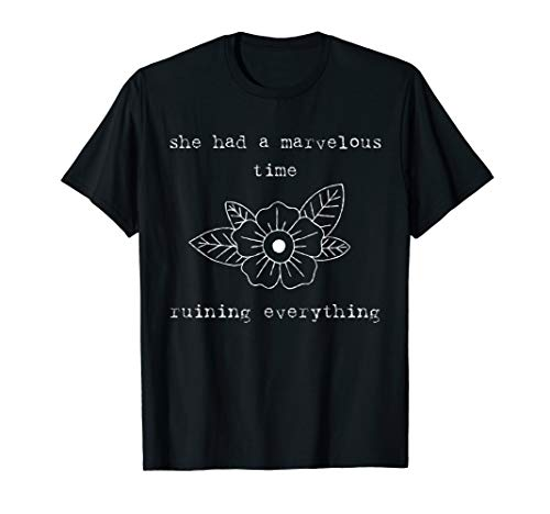 She Had A Marvelous Time Ruining Everything T-Shirt