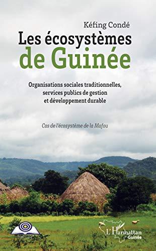 Les écosystèmes de Guinée: Organisations sociales traditionnelles, services publics de gestion et développement durable Cas de l'écosystème de la Mafou