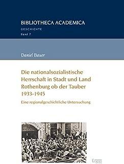 Die nationalsozialistische Herrschaft in Stadt und Land Rothenburg ob der Tauber (1933-1945): Eine regionalgeschichtliche Untersuchung (Bibliotheca Academica - Reihe Geschichte)