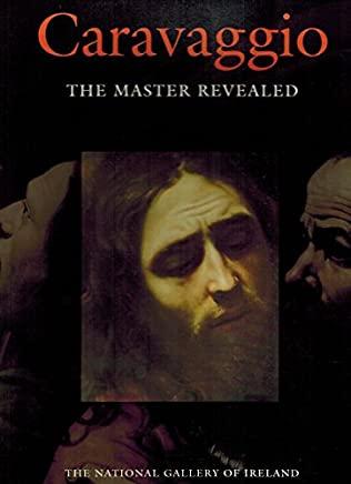 Caravaggio: The Master Revealed