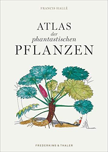Atlas der phantastischen Pflanzen. Bildband mit faszinierenden Geschichten und liebevollen Illustrationen über ungeahnte und erstaunliche Fähigkeiten der Pflanzen des Regenwaldes.