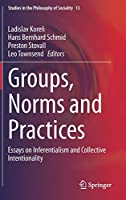 Groups, Norms and Practices: Essays on Inferentialism and Collective Intentionality (Studies in the Philosophy of Sociality, 13)