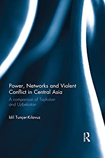 Power, Networks and Violent Conflict in Central Asia: A Comparison of Tajikistan and Uzbekistan (Routledge Advances in Central Asian Studies Book 5) (English Edition)