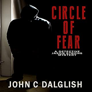 Circle of Fear     Detective Jason Strong Series, Book 12              By:                                                                                                                                 John C. Dalglish                               Narrated by:                                                                                                                                 Joshua Bennington                      Length: 3 hrs and 27 mins     25 ratings     Overall 4.7