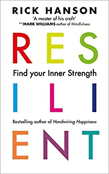 Resilient: 12 Tools for transforming everyday experiences into lasting happiness by [Rick Hanson]