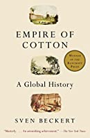 Empire of Cotton: A Global History