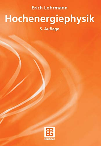 Hochenergiephysik (Teubner Studienbücher Physik) (German Edition)
