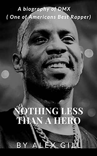 Nothing Less Than A Hero: A Biography of DMX (One of Americans Best Rapper) (English Edition)
