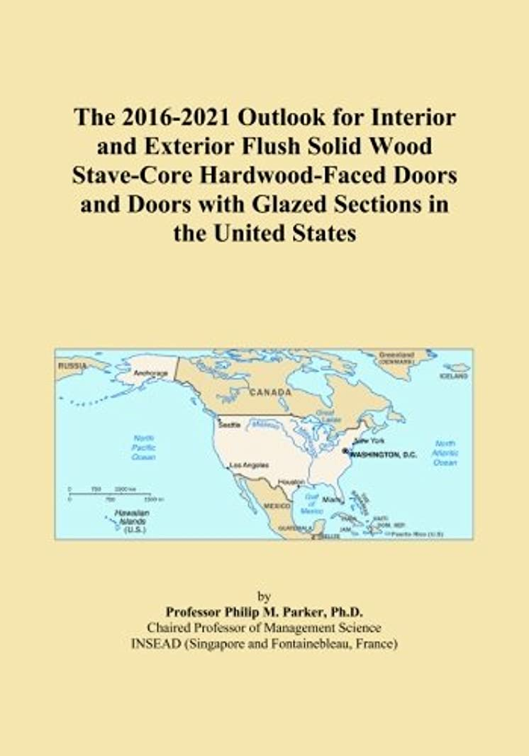 The 2016-2021 Outlook for Interior and Exterior Flush Solid Wood Stave-Core Hardwood-Faced Doors and Doors with Glazed Sections in the United States