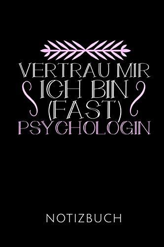 VERTRAU MIR ICH BIN (FAST) PSYCHOLOGIN NOTIZBUCH: Geschenkidee für Psychologiestudentinnen und Psychologinnen | Notizbuch mit 110 linierten Seiten | ... Autorennamen für mehr Designs zu diesem Thema