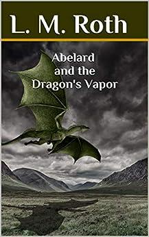 Abelard and the Dragon's Vapor (Adventures of Abelard Book 1) by [L. M. Roth]