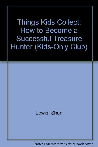 Things Kids Collect: How to Become a Successful Treasure Hunter (Kids-Only Club)の詳細を見る