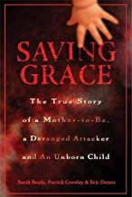 Saving Grace: The True Story of a Mother-to-be, a Deranged Attacker, and an Unborn Child