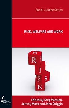 Risk, Welfare And Work by [John Quiggin, John Quiggin  , Jeremy  Moss , Greg  Marston ]