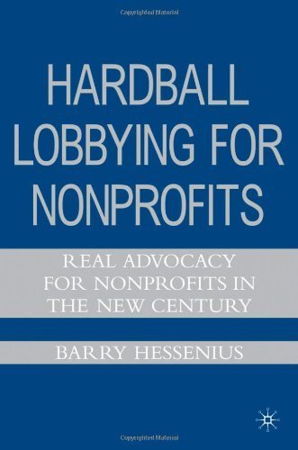 Hardball Lobbying for Nonprofits: Real Advocacy for Nonprofits in the New Century by Barry Hessenius (2007-05-15)
