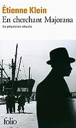 En cherchant Majorana - Le physicien absolu d'Etienne Klein
