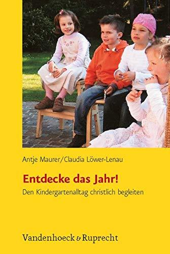 Entdecke das Jahr! Den Kindergartenalltag christlich begleiten (Frühe Bildung und Erziehung)