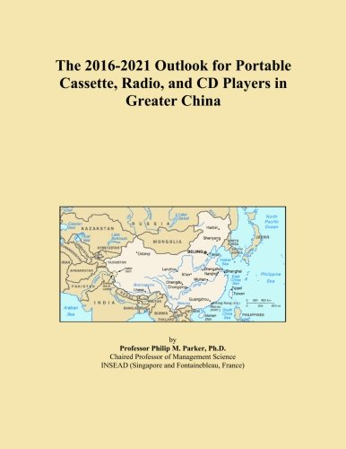 The 2016-2021 Outlook for Portable Cassette, Radio, and CD Players in Greater China