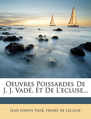 Oeuvres Poissardes de J. J. Vade, Et de L'Ecluse... (French Edition)
