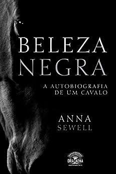 Beleza Negra: A autobiografia de um cavalo por [Anna Sewell, Leo Kades]