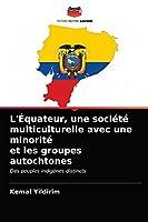 L'Équateur, une société multiculturelle avec une minorité et les groupes autochtones