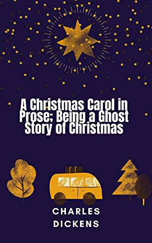 A Christmas Carol in Prose; Being a Ghost Story of Christmas (English Edition)