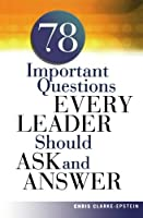 A 78 Important Questions Every Leader Should Ask and Answer by Chris CLARKE-EPSTEIN(2006-04-23)