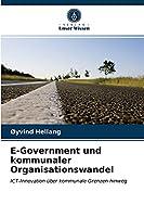 E-Government und kommunaler Organisationswandel: ICT-Innovation ueber kommunale Grenzen hinweg