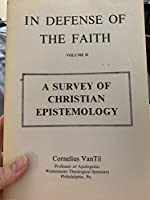 A survey of Christian epistemology (In defense of Biblical Christianity) 0875524958 Book Cover