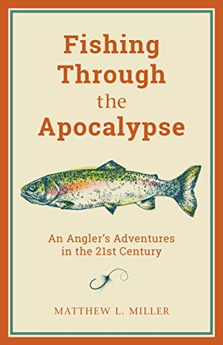 Compare Textbook Prices for Fishing Through the Apocalypse: An Angler's Adventures in the 21st Century  ISBN 9781493037414 by Miller, Matthew L.