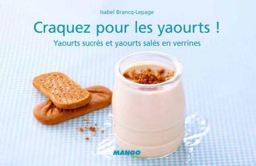 Craquez pour les yaourts !: Yaourts sucrés et yaourts salés en verrines (Craquez...) (French Edition)