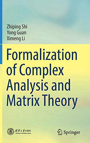 Compare Textbook Prices for Formalization of Complex Analysis and Matrix Theory 1st ed. 2020 Edition ISBN 9789811572609 by Shi, Zhiping,Guan, Yong,Li, Ximeng