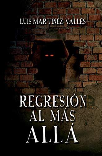 REGRESIÓN AL MÁS ALLÁ de Luis Martínez Vallés