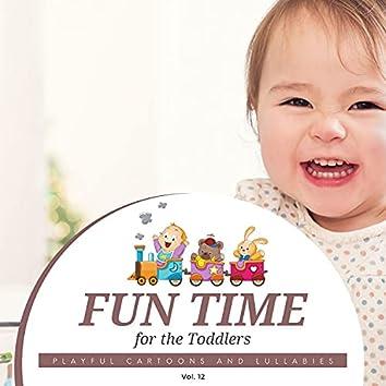 Fun Time For The Toddlers - Playful Cartoons And Lullabies, Vol. 12