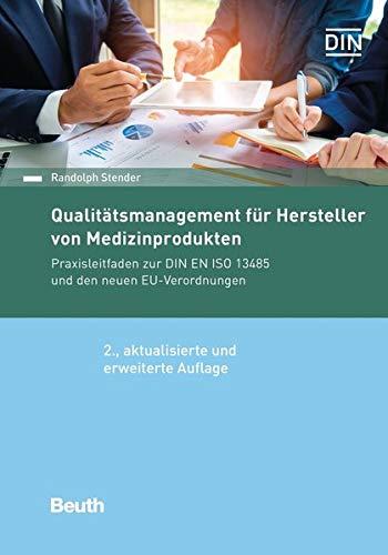 Qualitätsmanagement für Hersteller von Medizinprodukten: Praxisleitfaden zur DIN EN ISO 13485 und den neuen EU-Verordnungen