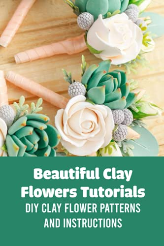Compare Textbook Prices for Beautiful Clay Flowers Tutorials: DIY Clay Flower Patterns and Instructions: Polymer Clay Flowers Pattern  ISBN 9798483389323 by ANN, Mr HAMBY