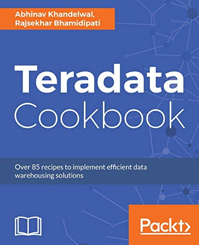 Teradata Cookbook: Over 85 recipes to implement efficient data warehousing solutions (English Edition)